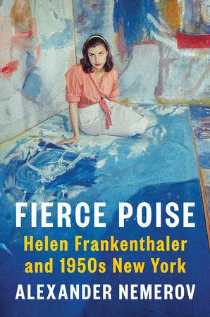 Cover of 'Fierce Poise: Helen Frankenthaler and 1950s New York'